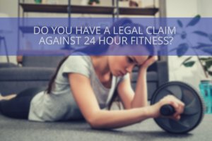do you have a legal claim 24 hour fitness