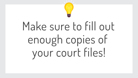 Make sure to fill out enough copies of your court files