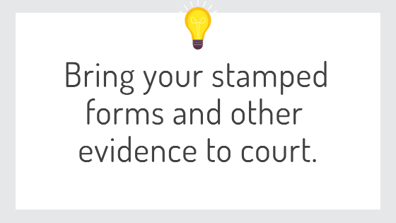 Bring your stamped forms and other evidence to court